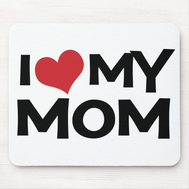 I Love My Mom Mother S Day Mousepad Zazzle Com In 2021 I Love Mom I Love You Mom Love My Mom Quotes