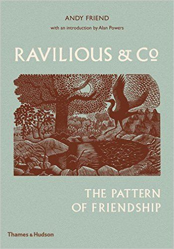 'Ravilious & Co: The Pattern of Friendship' by Andy Friend. This book is published to coincide with a major exhibition of the same name at the Towner Gallery in Eastbourne in Summer 2017, which is curated by the author Andy Friend.