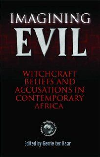 Imagining Evil: Witchcraft Beliefs and Accusations in Contemporary Africa (Religion in Contemporary Africa Series)