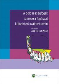 A bölcsességfogak szerepe a fogászat különböző szakterületein - Könyvek - Semmelweis Kiadó és Multimédia Stúdió Kft.