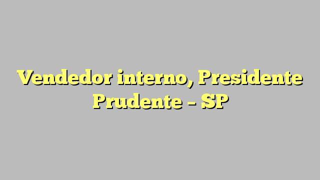 Vendedor interno, Presidente Prudente - SP