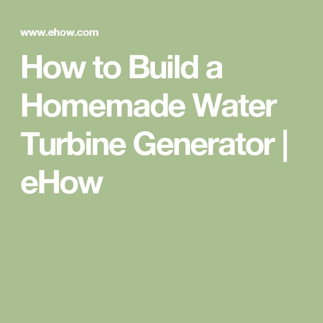 How to Build a Homemade Water Turbine Generator | eHow