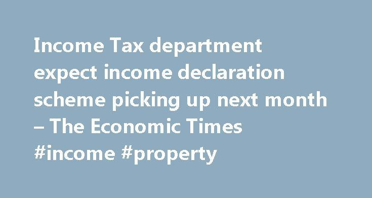 Income Tax department expect income declaration scheme picking up next month – The Economic Times #income #property http://incom.remmont.com/income-tax-department-expect-income-declaration-scheme-picking-up-next-month-the-economic-times-income-property/  #department of income tax government of india # Income Tax department expect income declaration scheme picking up next month MUMBAI: Even though the Mumbai office of the Income Tax department received a tepid response to the Income…