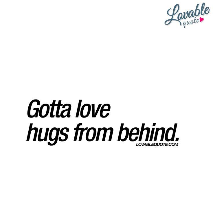 Gotta Love Hugs From Behind