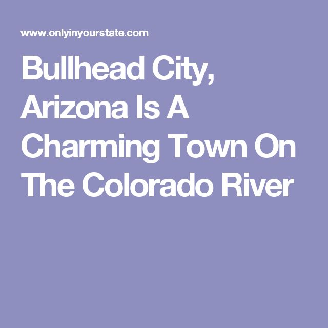 Bullhead City, Arizona Is A Charming Town On The Colorado River