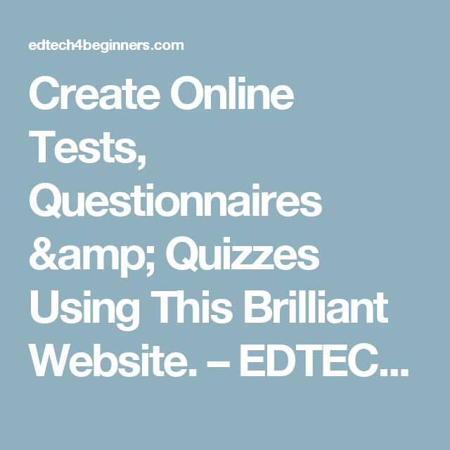 Create Online Tests, Questionnaires & Quizzes Using This Brilliant Website. – EDTECH 4 BEGINNERS