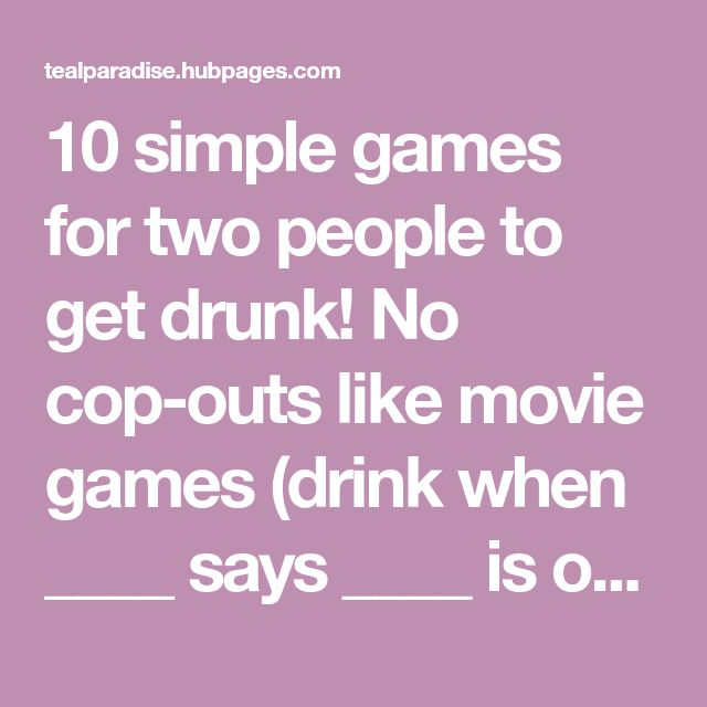 10 simple games for two people to get drunk! No cop-outs like movie games (drink when ____ says ____ is overdone!). Only one game requires cards.