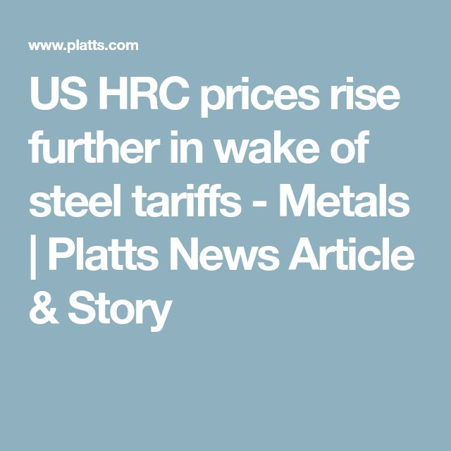 US HRC prices rise further in wake of steel tariffs - Metals | Platts News Article & Story