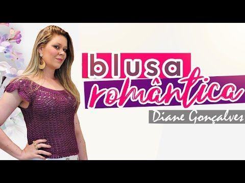 BLUSA ROMÂNTICA/ DIANE GONÇALVES - YouTube