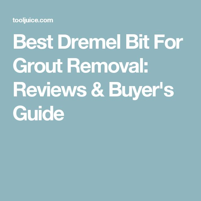 Best Dremel Bit For Grout Removal: Reviews & Buyer's Guide
