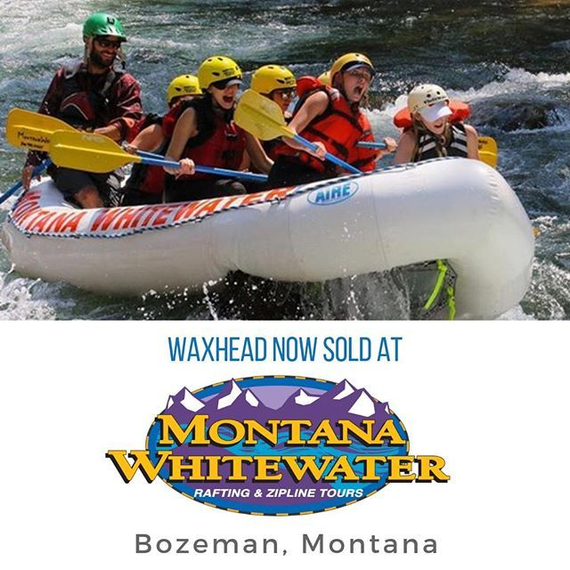 New Retailer Announcement You Can Now Find Waxhead In Montana At Montana Whitewater They Offer Zip Lining Horseb Whitewater Rafting Whitewater River Rafting