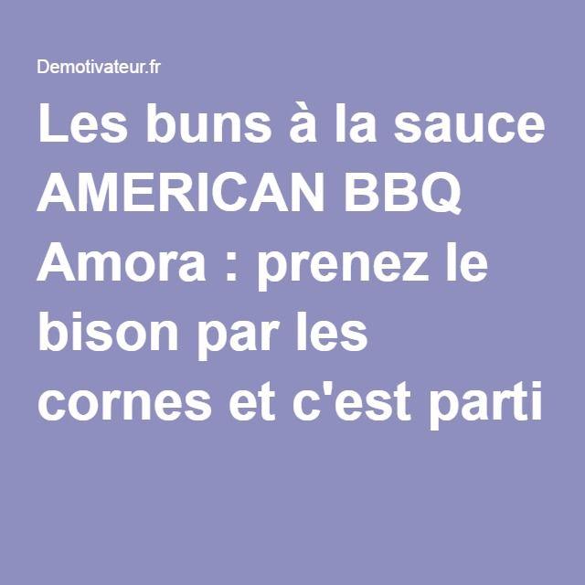 Les buns à la sauce AMERICAN BBQ Amora : prenez le bison par les cornes et c'est parti !