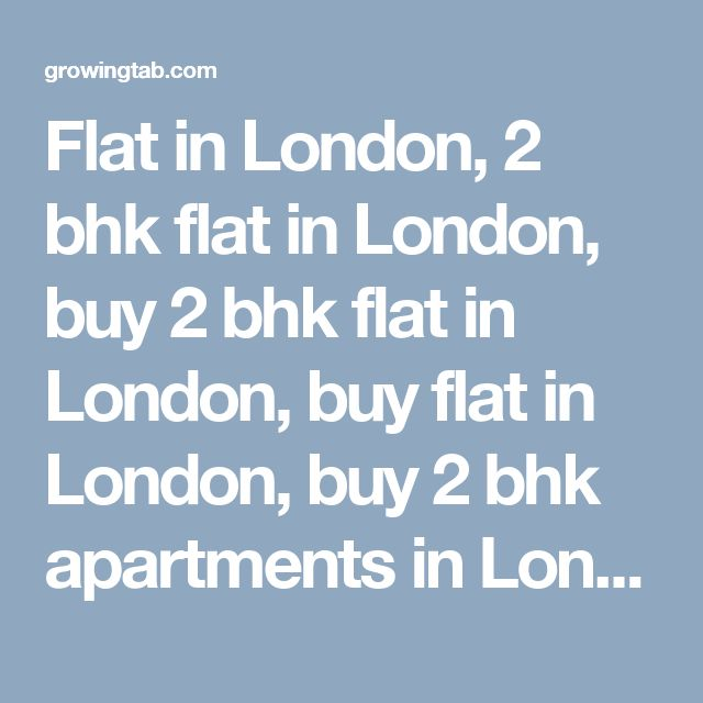 Flat in London, 2 bhk flat in London, buy 2 bhk flat in London, buy flat in London, buy 2 bhk apartments in London, 3 bhk flat in London, buy 3 bhk flat in London, buy 3 bhk apartments in London, 1 bhk flat in London, buy 1 bhk flat in London, buy 1 bhk apartments in London http://growingtab.com/ad/real-estate-flats-for-sale/208/united-kingdom/3150/london/39719/london