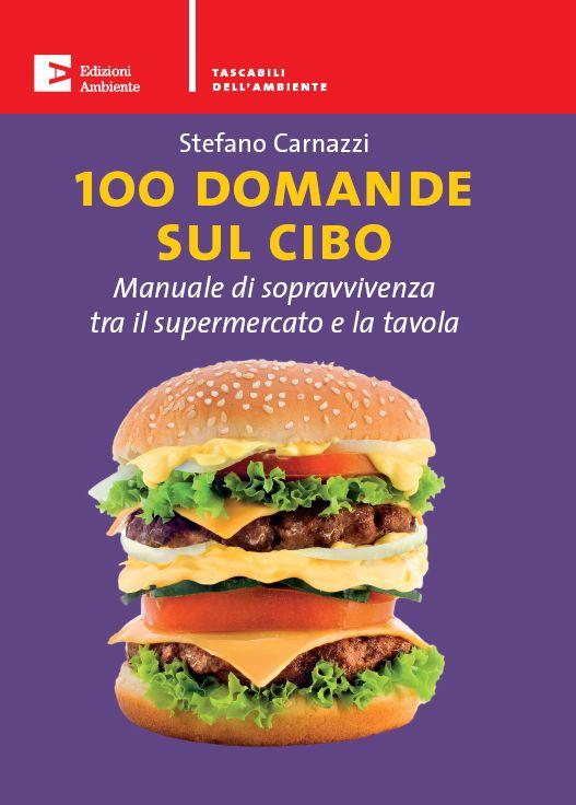 Stefano Carnazzi - 100 domande sul cibo. Manuale di sopravvivenza tra il supermercato e la tavola (2009) » DaSolo Download Gratis