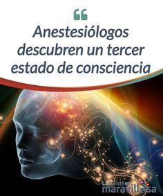 Anestesiólogos descubren un tercer estado de consciencia    En este artículo os hablamos sobre un reciente y #polémico #descubrimiento, el del tercer estado de #consciencia.  #Curiosidades