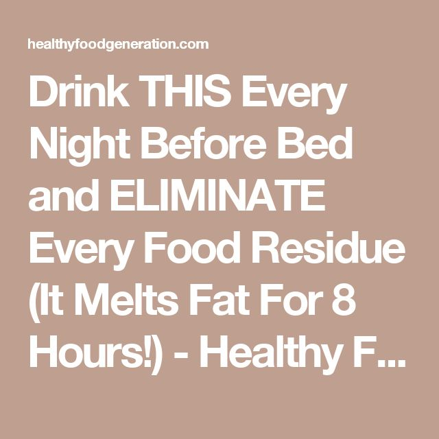 Drink THIS Every Night Before Bed and ELIMINATE Every Food Residue (It Melts Fat For 8 Hours!) - Healthy Food Generation