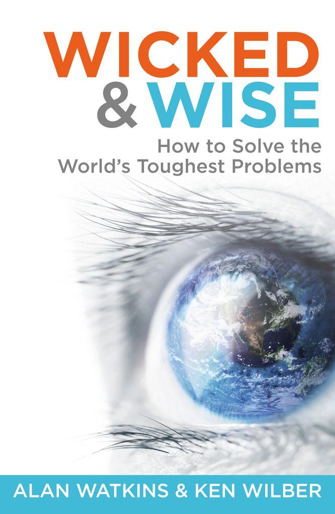 "Alan Watkins and Ken Wilber/ Solving ""Wicked Problems""/ Scribd"