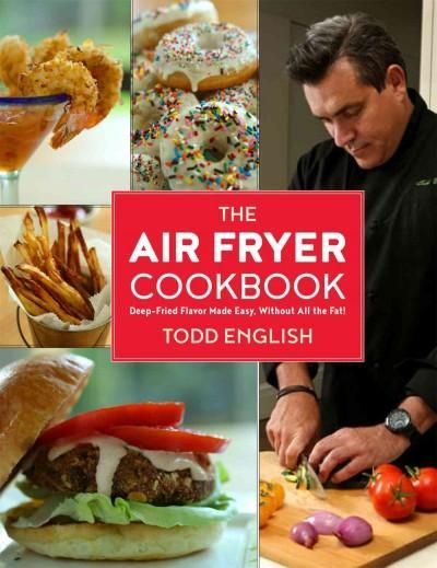 The Air Fryer Cookbook: Deep-Fried Flavor Made Easy, Without All the Fat!