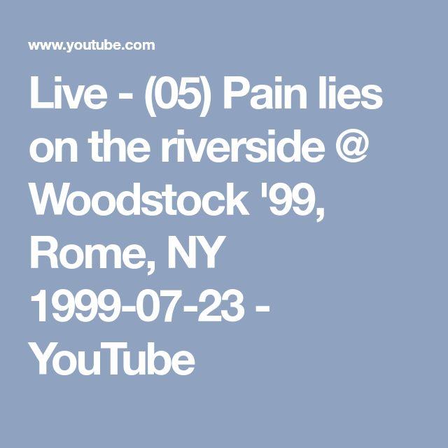 Live - (05) Pain lies on the riverside @ Woodstock '99, Rome, NY 1999-07-23 - YouTube