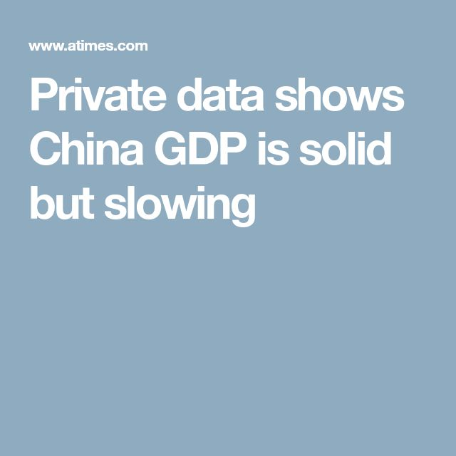 Private data shows China GDP is solid but slowing