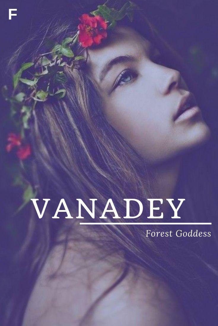 Vanadey, meaning Forest Goddess, Sanskrit names, V baby girl names, V baby names