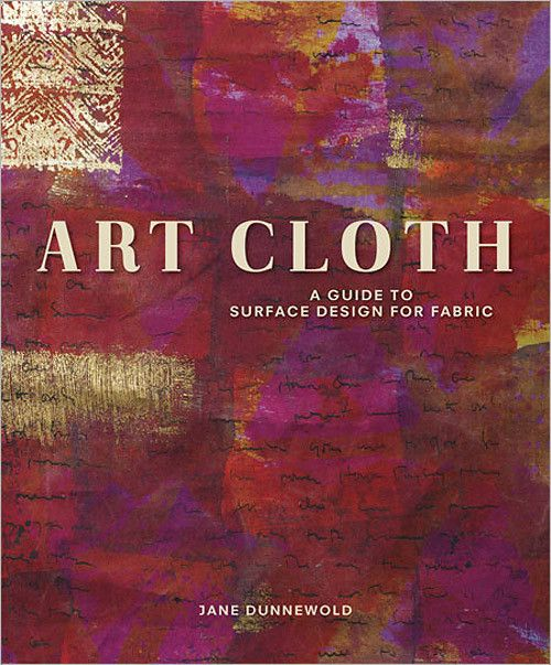 When Jane Dunnewold's book Complex Cloth was published in 1996, it quickly became the bible of surface design for fiber artists. In the years since, the world of surface design has significantly expan