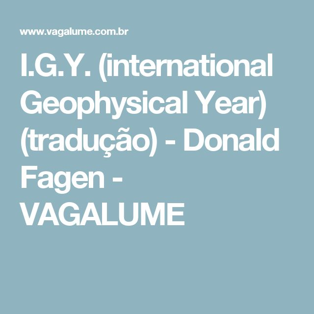 I.G.Y. (international Geophysical Year) (tradução) - Donald Fagen - VAGALUME