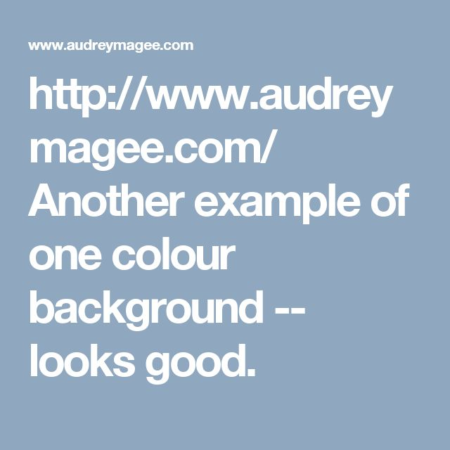 http://www.audreymagee.com/ Another example of one colour background -- looks good.