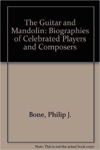The Guitar and Mandolin: Biographies of Celebrated Players and Composers: Philip J. Bone: 9780901938022: Amazon.com: Books