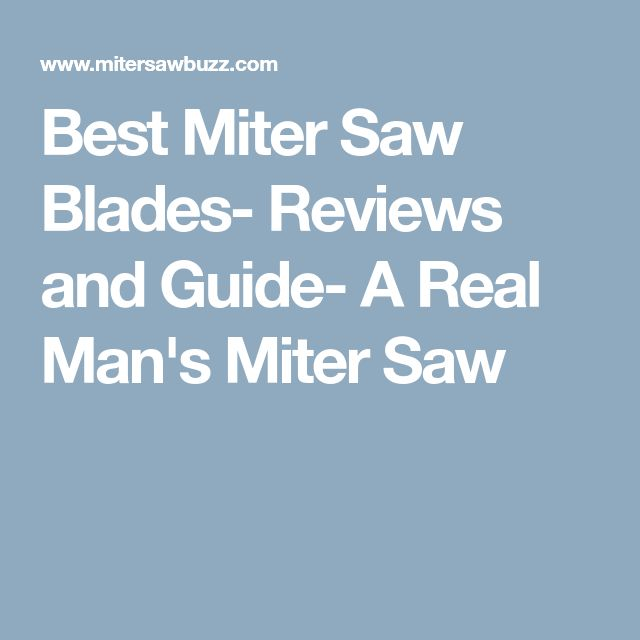 Best Miter Saw Blades- Reviews and Guide- A Real Man's Miter Saw