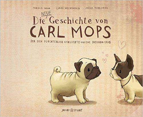Die neue Geschichte von Carl Mops, der sich fürchterlich verliebte und eine Freundin fand: Amazon.de: Fabiola Nonn, Lukas Weidenbach, Joëlle Tourlonias: Bücher