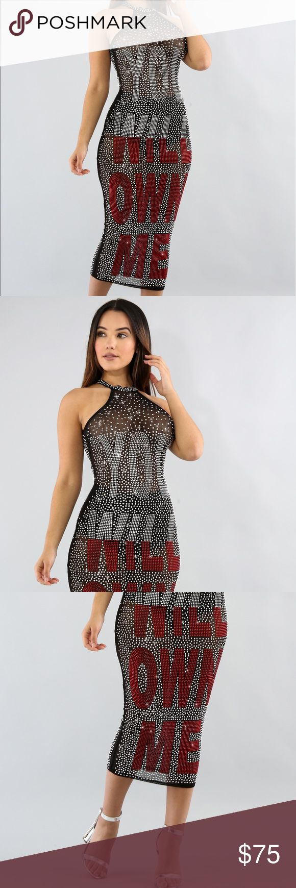COMING SOON Rihanna inspired rhinestone dress This rhinestone see through sheer dress features, a semi-stretch fabric, rhinestone throughout, halter neckline, word. saying(YOU WILL OWN ME), finished with a hidden back zipper closure. 95% Nylon 5% spandex Dresses Midi