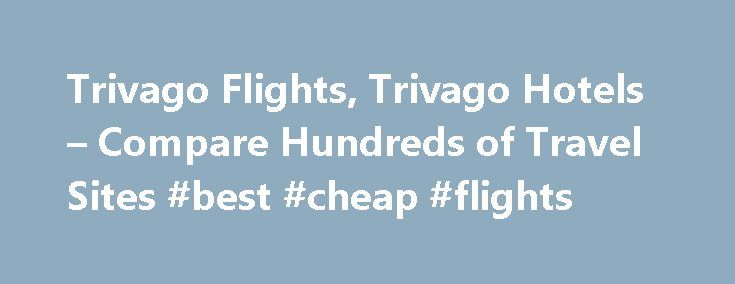 Trivago Flights, Trivago Hotels – Compare Hundreds of Travel Sites #best #cheap #flights http://travel.remmont.com/trivago-flights-trivago-hotels-compare-hundreds-of-travel-sites-best-cheap-flights/  #travel compare # Hilton Puerto Rico Hotels Features oceanfront pools, hammocks and secluded beach. This AAA Four Diamond hotel has a spa, 8 restaurants, a kid's club and villas for resort living.View Details Caribe Hilton Hotel Hilton Fort Lauderdale Hotels Located on the Intracoastal Waterway…