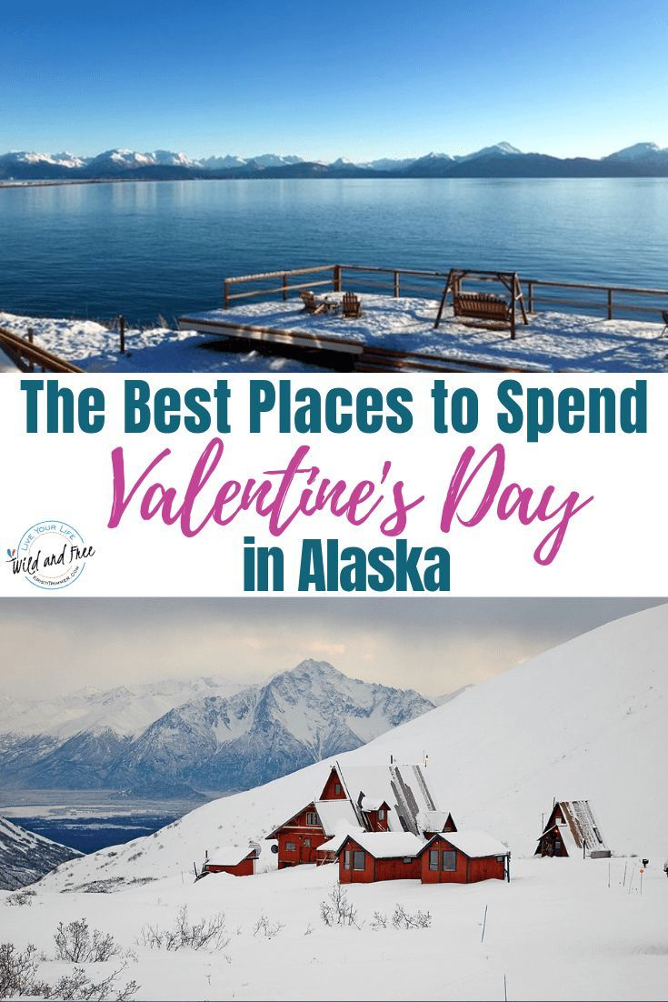 The Best Places To Spend Valentine S Day In Alaska Travel Travel Usa Usa Travel Guide