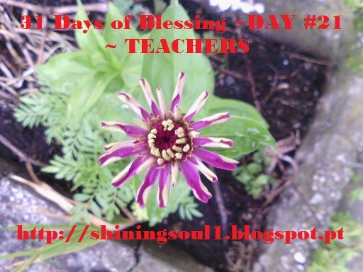 ShiningSoul: Day #21 ~ 31 Days of Blessing: TEACHERS /  Dia #21...