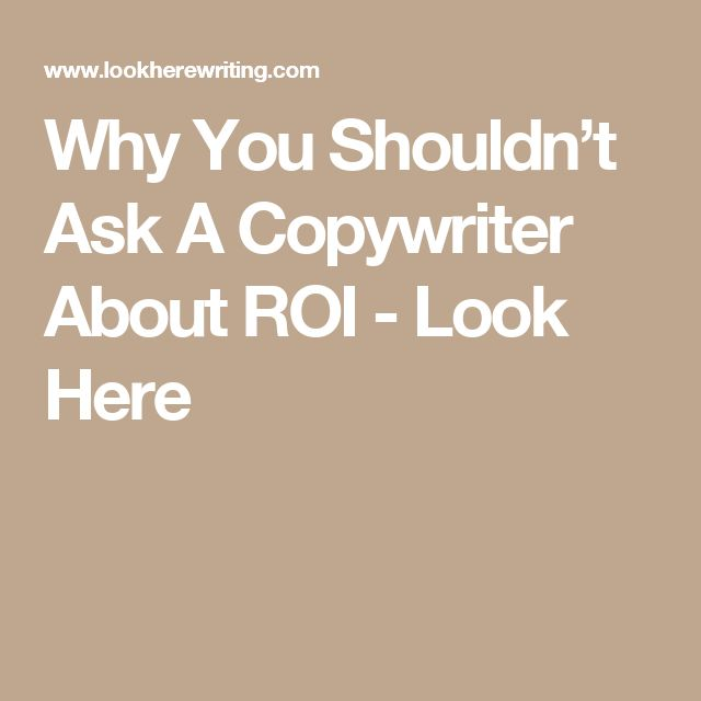 Why You Shouldn't Ask A Copywriter About ROI - Look Here