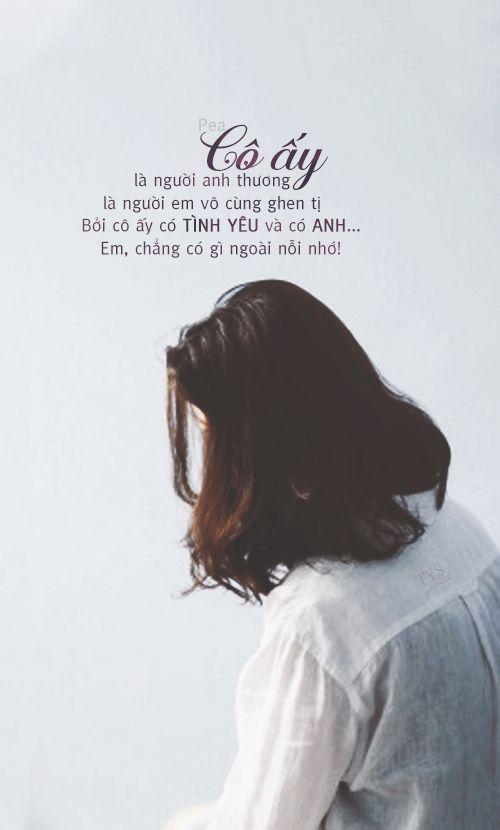 Cô ấy là người anh thương, Cô ấy là người em vô cùng ghen tị. Bởi cô ấy có tình yêu và có anh... Em, chẳng có gì ngoài nỗi nhớ! ● Nguồn:Pea ● Des by #vin