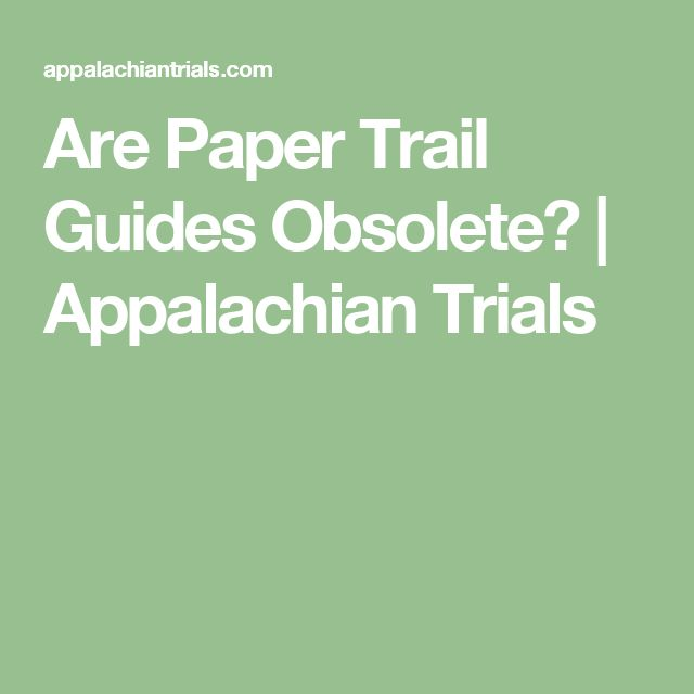 Are Paper Trail Guides Obsolete?   Appalachian Trials