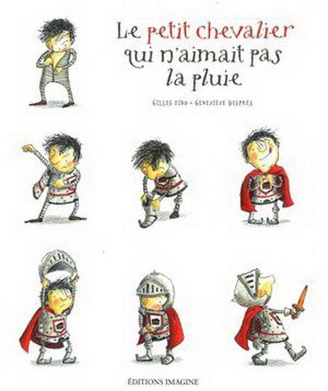 ALTRUISTE et AUDACIEUX  Le petit chevalier qui n'aimait pas la pluie de Gilles Tibo (éditions Imagine - album illustré par Geneviève Després)
