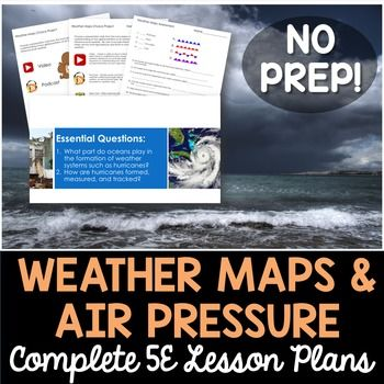 Weather Maps and Air Pressure- Everything you need to teach a unit on the weather maps, air pressure and air masses.  Each lesson plan follows the 5E model and provides you with the exact tools to teach the concept. All of the guesswork has been removed with this NO PREP lesson.After completing the unit students will be able to identify how global patterns of atmospheric movement influence local weather using weather maps that show high and low pressures and fronts.Save $$$ and BundleSave…