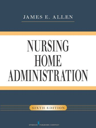 Nursing Home Administration, 6th Edition by James E. Allen. $63.70