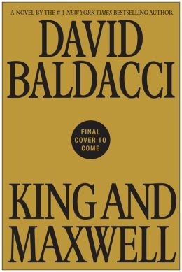 David Baldacci. King and Maxwell (Forthcoming: Grand Central Publishing, November 2013) King and Maxwell #6