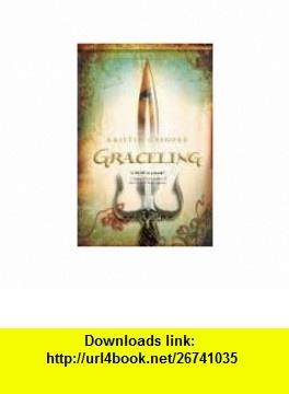 Graceling Publisher Graphia; Reprint edition Kristin Cashore ,   ,  , ASIN: B004VCG31S , tutorials , pdf , ebook , torrent , downloads , rapidshare , filesonic , hotfile , megaupload , fileserve