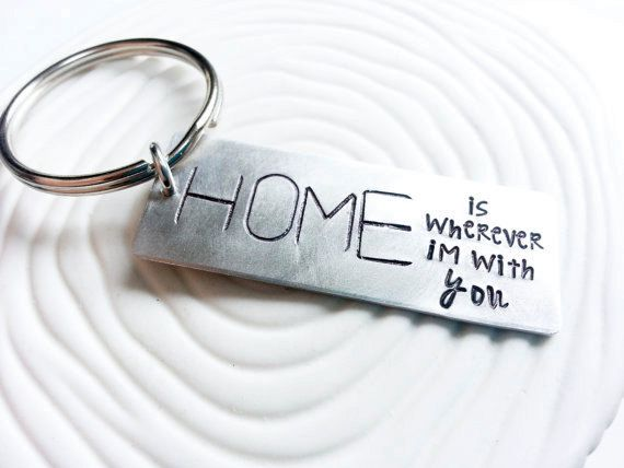 HOME is Wherever I'm With You Keychain - Hand Stamped, Personalized  Metal Keychain - Gift for Him - Men's Keyring - New Home Gift by larkandjuniper on Etsy https://www.etsy.com/listing/165255897/home-is-wherever-im-with-you-keychain