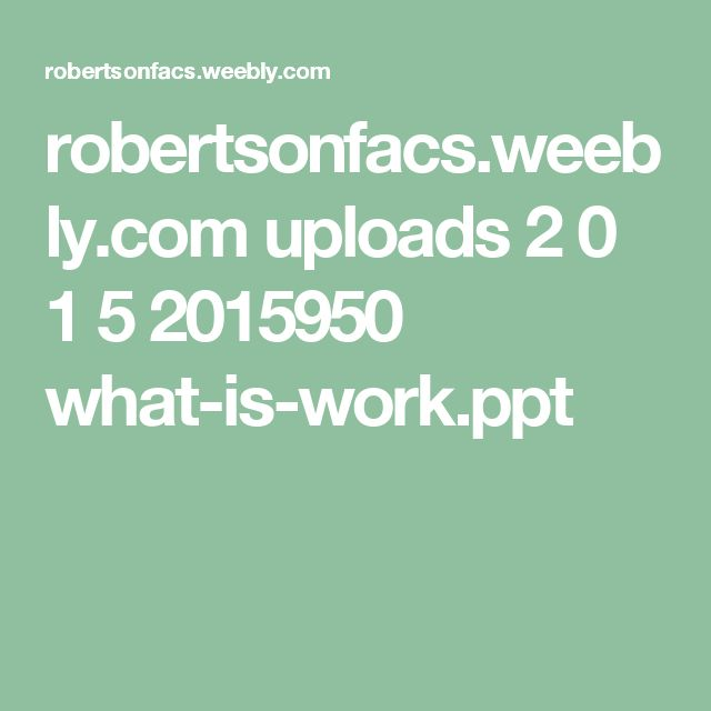robertsonfacs.weebly.com uploads 2 0 1 5 2015950 what-is-work.ppt