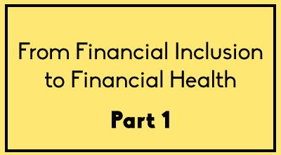 From Financial Inclusion to Financial Health: A Technological Journey to Social Transformation – Part 1