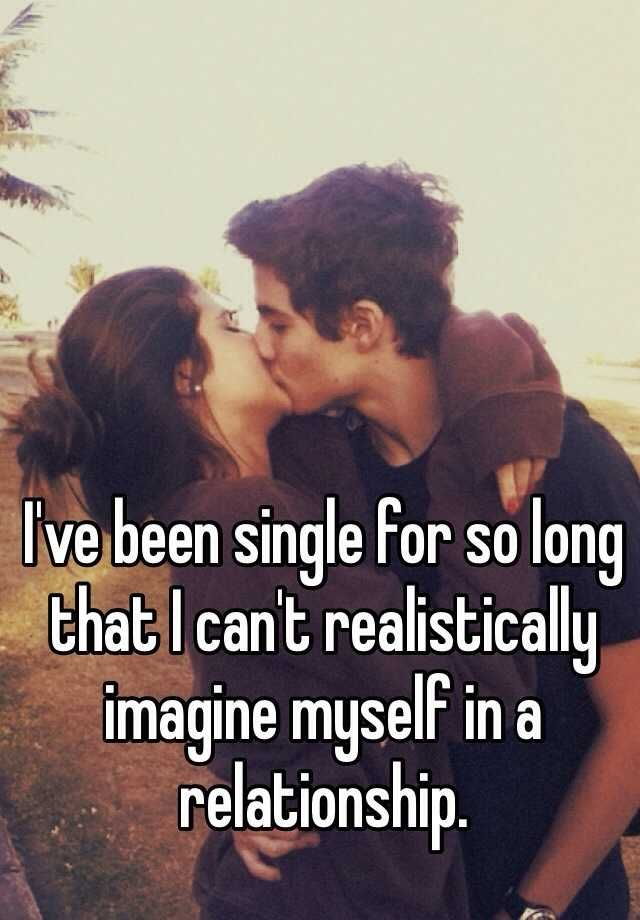 "True...not that it's been ""that long""...still young..singlehood is actually pretty awesome!"