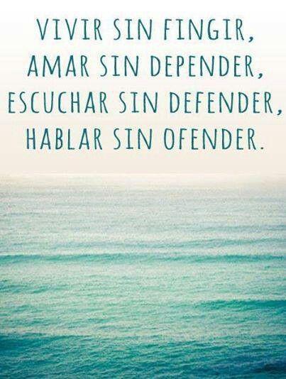 Vivir sin fingir, amar sin depender...