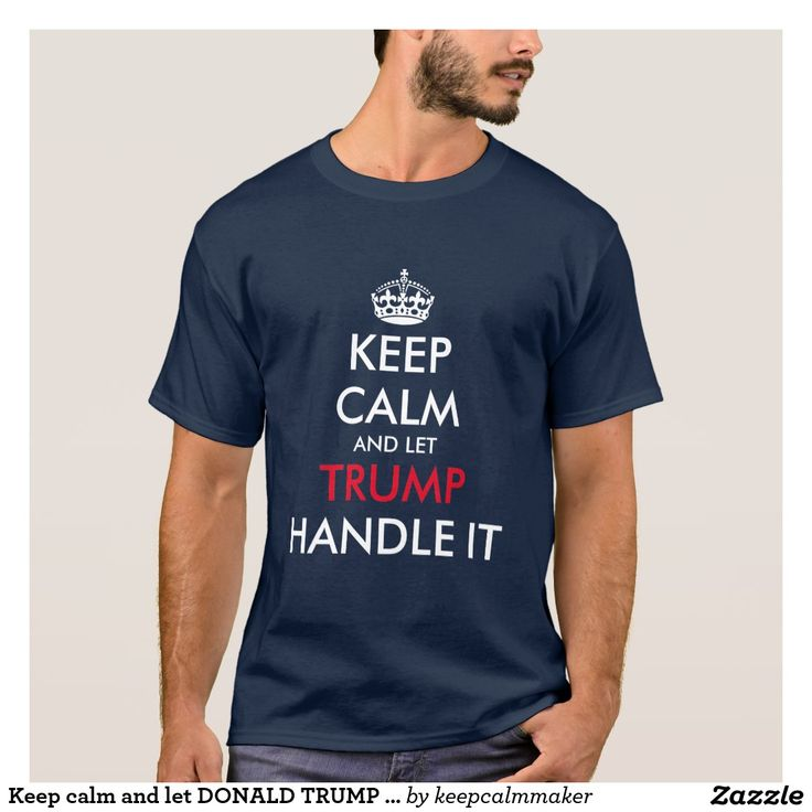 Keep calm and let DONALD TRUMP handle it t shirt. Funny political clothing and most popular merchandise for Donald Trump supporters, fans, volunteers, basket of deplorables etc. 45th President of United States. Custom clothing with humorous quote, slogan or saying about politics