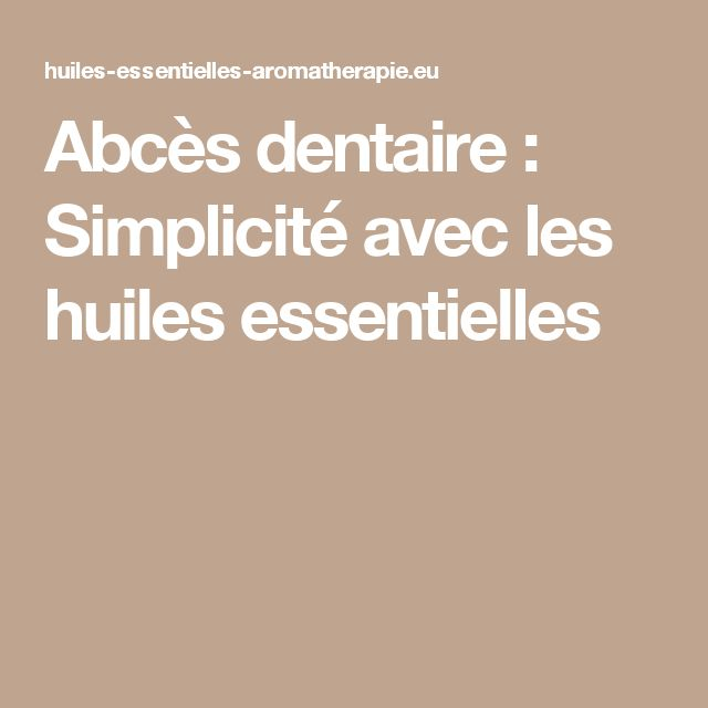Abcès dentaire : Simplicité avec les huiles essentielles